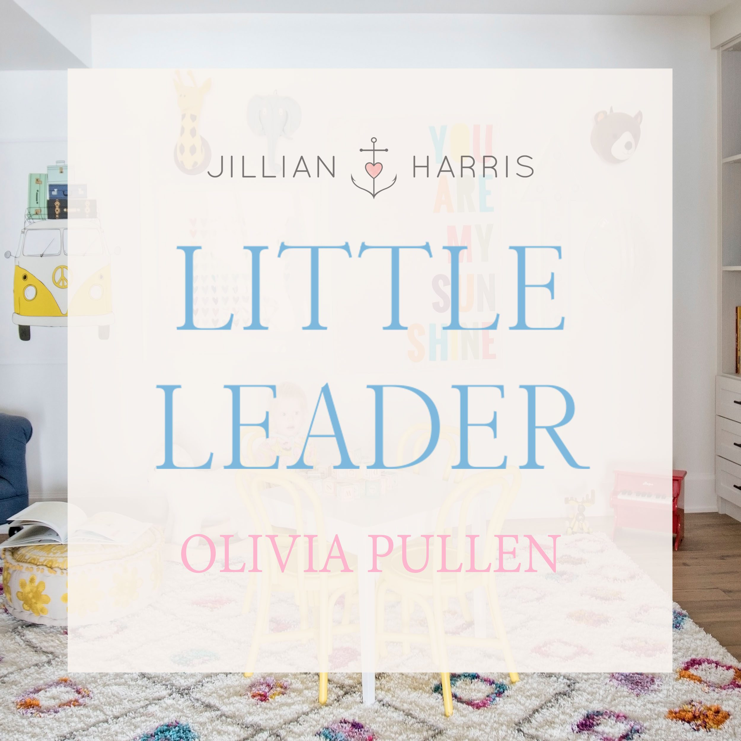 Jiillian Harris Little Leaders Series-Olivia Pullen